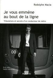 Je vous emmène au bout de la ligne ; tribulations et secrets d'un conducteur de métro - Couverture - Format classique