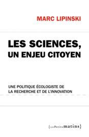 Les sciences, un enjeu citoyen ; une politique écologiste de la recherche et de l'innovation - Couverture - Format classique