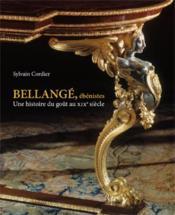 Bellangé, ébénistes ; une histoire du goût au XIX siècle - Couverture - Format classique