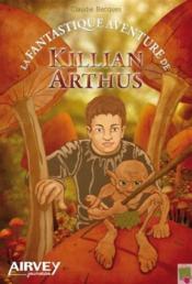 La fantastique aventure de Killian Arthus - Couverture - Format classique