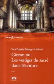 Cioran ou les vestiges du sacré dans l'écriture - Couverture - Format classique