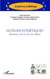 Notions esthétiques ; résonances entre les arts et les cultures - Couverture - Format classique