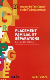 Revue de l'enfance et de l'adolescence ; rafef grape t.90 ; lacement familial et séparations : enjeux des places - Couverture - Format classique