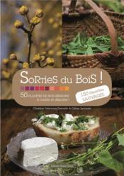 Sorties du bois ! 50 plantes de nos régions à cueillir et déguster ! 150 recettes sauvages - Couverture - Format classique