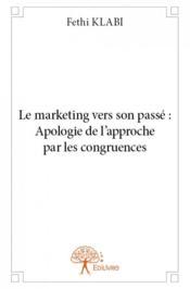 Le marketing vers son passé : apologie de l'approche par les congruences - Couverture - Format classique