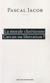 La morale chrétienne ; carcan ou libération - Couverture - Format classique