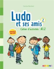 Ludo et ses amis ; niveau 2 ; cahier d'activités (édition 2015) - Couverture - Format classique