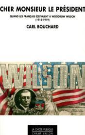Cher Monsieur le Président ; quand les Français écrivaient au président Wilson (1918-1919) - Couverture - Format classique