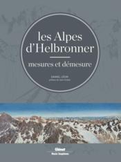 Les Alpes d'Helbronner ; mesures et démesure - Couverture - Format classique