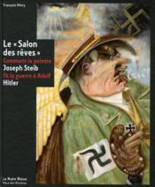 Le salon des rêves ; comment le peintre Joseph Steib fit la guerre à Adolf Hitler - Couverture - Format classique