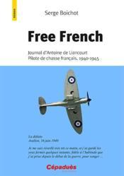 Free french ; journal d'Antoine de Liancourt, pilote de chasse français, 1940-1945 - Couverture - Format classique