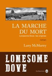 Lonesome Dove ; les origines ; la marche du mort - Couverture - Format classique