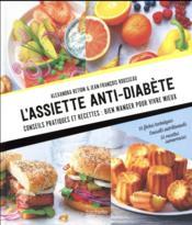 L'assiette anti-diabète ; conseils pratiques et recettes : bien manger pour vivre mieux - Couverture - Format classique
