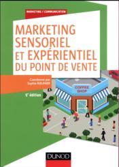 Marketing sensoriel du point de vente ; créer et gérer l'ambiance des lieux commerciaux (5e édition) - Couverture - Format classique