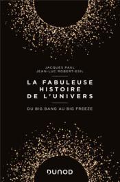 La fabuleuse histoire de l'univers ; du big bang au big freeze - Couverture - Format classique