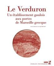 Le Verduron, un établissement gaulois aux portes de Marseille grecque - Couverture - Format classique