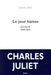 Le jour baisse ; journal X (2009-2012) - Couverture - Format classique