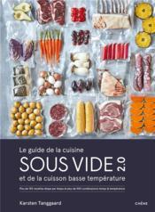 Le guide de la cuisine sous vide et de la cuisson basse température ; plus de 150 recettes étape par étape et plus de 500 combinaisons temps/température testées et validées - Couverture - Format classique