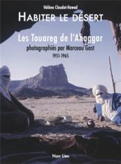 Habiter le désert ; les Touareg de l'Ahaggar - Couverture - Format classique