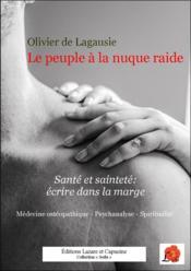 Le peuple à la nuque raide : santé et sainteté : écrire dans la marge - Couverture - Format classique