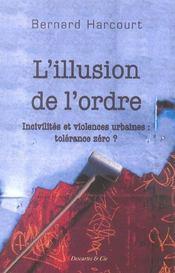 L'Illusion De L'Ordre ; Incivilites Et Violences Urbaines : Tolerance Zero ? - Intérieur - Format classique