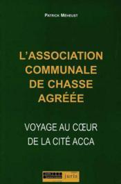 L'association communale de chasse agreee. voyage au c'ur de la cite acca - 1ere ed. - Couverture - Format classique