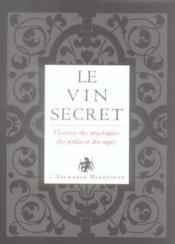 L'or du vin t.2 ; le vin secret ; l'ivresse des mystiques, des poètes et des sages - Couverture - Format classique