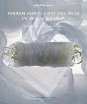 Ferran Adrià, l'art des mets ; un philosophe a elBulli - Couverture - Format classique