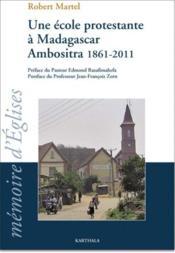 Une Ecole Protestante A Madagascar. Ambositra 1861-2011 - Couverture - Format classique