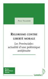 Rigorisme Contre Liberte Morale. Les Provinciales De Pascal Actualites D'Une Polemique Anti-Jesuite - Couverture - Format classique