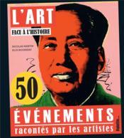 L'art face a l'histoire ; 50 événements vus par les artistes - Couverture - Format classique