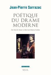 Poétique du drame moderne ; de Henrik Ibsen à Bernard-Marie Koltès - Couverture - Format classique