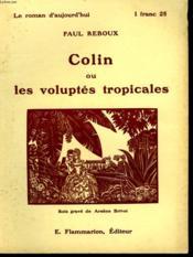 Colin Ou Les Voluptes Tropicales. Collection : Le Roman D'Aujourd'Hui N°20 - Couverture - Format classique