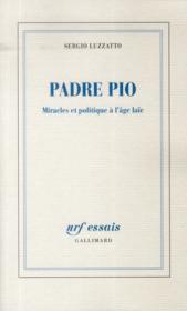 Padre Pio ; miracles et politique à l'âge laïc - Couverture - Format classique