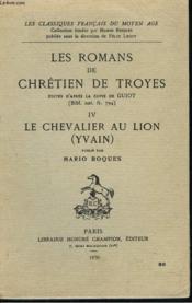 Les Romans De Chretien De Troyes Edities D'Apres La Copie De Guiot (Bibl. Nat. Fr. 794). Iv. Le Chevalier Au Lion (Yvain). Publie Par Mario Roques. - Couverture - Format classique