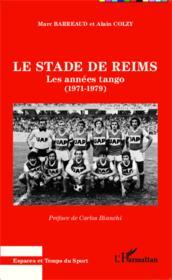 Le stade de Reims ; les années tango (1971-1979) - Couverture - Format classique