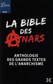 La bible des anars ; anthologie des grans textes de l'anarchisme - Couverture - Format classique