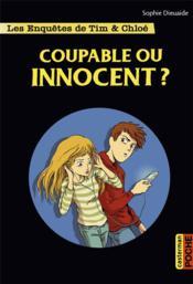 Les enquêtes de Tim et Chloé T.8 ; coupable ou innocent ? - Couverture - Format classique