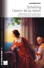 Schelling ; l'avenir de la raison ; rationalisme et empirisme dans sa dernière philosophie - Couverture - Format classique