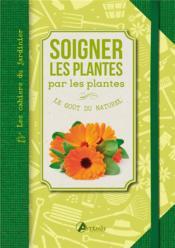 Soigner les plantes par les plantes ; le goût du naturel - Couverture - Format classique