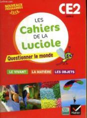 LES CAHIERS DE LA LUCIOLE ; CE2 ; questionner le monde du vivant, de la matière et des objets - Couverture - Format classique
