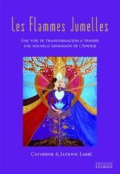 Les flammes jumelles ; une voie de transformation à travers une nouvelle dimension de l'amour - Couverture - Format classique