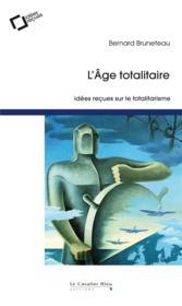 L'âge totalitaire ; idées reçues sur le totalitarisme - Couverture - Format classique