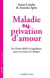 Maladie ou privation d'amour ; de Christa Wolf à Canguilhem, pour un retour à la clinique - Couverture - Format classique
