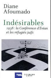 Indésirables ; 1938 : la Conférence d'Evian et les réfugiés juifs - Couverture - Format classique