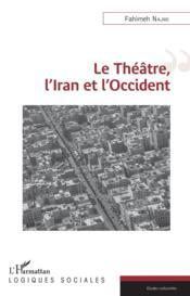 Le théâtre, l'Iran et l'Occident - Couverture - Format classique