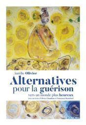 Alternative pour la guérison ; vers un monde plus heureux - Couverture - Format classique