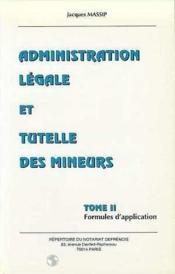 Administration legale et tutelle des mineurs, t.2. formules d'application - Couverture - Format classique