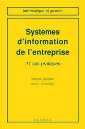 Systemes d'information de l'entreprise 11 cas pratiques informatique et gestion - Couverture - Format classique