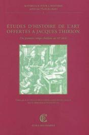 Etudes D'Histoire De L'Art Offertes A Jacques Thirion. Des Premiers Temps Chretiens Au Xxe Siecle. - Couverture - Format classique